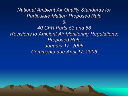 National Ambient Air Quality Standards for Particulate Matter; Proposed Rule & 40 CFR Parts 53 and 58 Revisions to Ambient Air Monitoring Regulations;