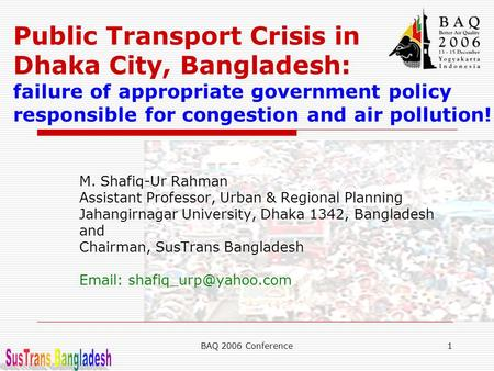 Public Transport Crisis in Dhaka City, Bangladesh: failure of appropriate government policy responsible for congestion and air pollution! M. Shafiq-Ur.