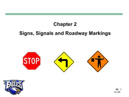 M3 - 1 The Road to Skilled Driving April 2006 Chapter 2 Signs, Signals and Roadway Markings.
