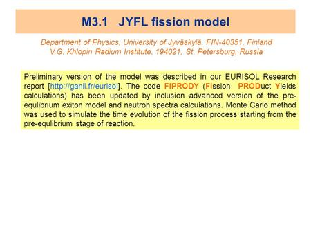 M3.1 JYFL fission model Department of Physics, University of Jyväskylä, FIN-40351, Finland V.G. Khlopin Radium Institute, 194021, St. Petersburg, Russia.