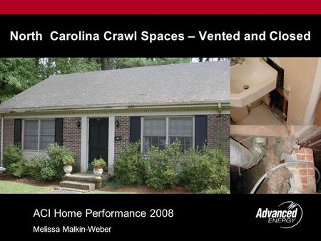 North Carolina Crawl Spaces – Vented and Closed ACI Home Performance 2008 Melissa Malkin-Weber.