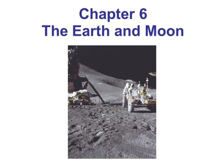 Chapter 6 The Earth and Moon. Distance between Earth and Moon has been measured to accuracy of a few centimeters using lasers (at McDonald Observatory)