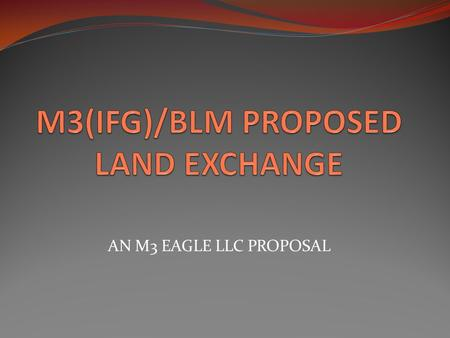 AN M3 EAGLE LLC PROPOSAL. Acting Field Manager Coeur d'Alene Field Office (208) 769-5038.