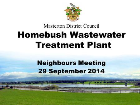 Masterton District Council Homebush Wastewater Treatment Plant Neighbours Meeting 29 September 2014.