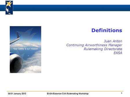 Definitions Juan Anton Continuing Airworthiness Manager Rulemaking Directorate EASA FBA introduction : insist on Standardisation rather than on inspections.