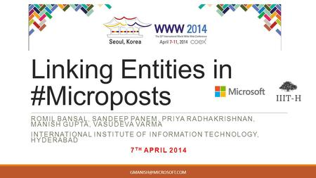 Linking Entities in #Microposts ROMIL BANSAL, SANDEEP PANEM, PRIYA RADHAKRISHNAN, MANISH GUPTA, VASUDEVA VARMA INTERNATIONAL INSTITUTE OF INFORMATION TECHNOLOGY,