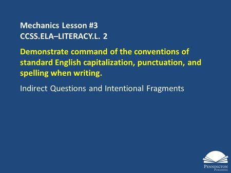 Mechanics Lesson #3 CCSS.ELA–LITERACY.L. 2 Demonstrate command of the conventions of standard English capitalization, punctuation, and spelling when writing.