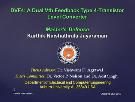 October 2nd 2013 1 Karthik's MS Defense DVF4: A Dual Vth Feedback Type 4-Transistor Level Converter Master's Defense Karthik Naishathrala Jayaraman Department.