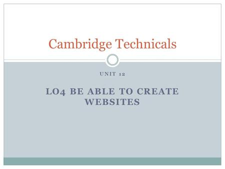 UNIT 12 LO4 BE ABLE TO CREATE WEBSITES Cambridge Technicals.