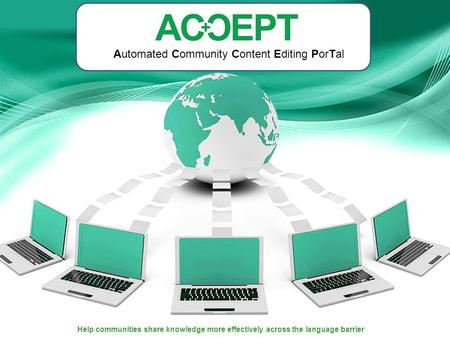 Help communities share knowledge more effectively across the language barrier Automated Community Content Editing PorTal.
