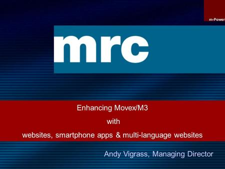 Enhancing Movex/M3 with websites, smartphone apps & multi-language websites Andy Vigrass, Managing Director.