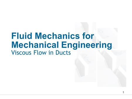 Fluid Mechanics for Mechanical Engineering Viscous Flow in Ducts