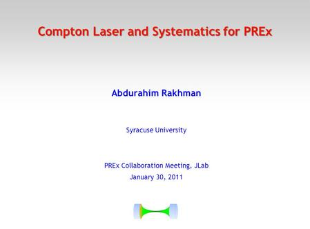 Compton Laser and Systematics for PREx Abdurahim Rakhman Syracuse University PREx Collaboration Meeting, JLab January 30, 2011.