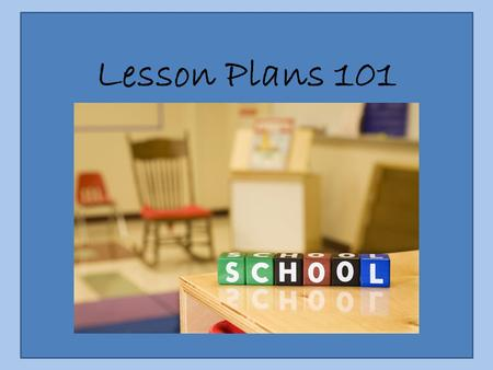Lesson Plans 101. Lesson Components In the following slides, you will find definitions for the most essential lesson components that are found in a well.