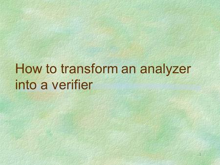 1 How to transform an analyzer into a verifier. 2 OUTLINE OF THE LECTURE a verification technique which combines abstract interpretation and Park's fixpoint.