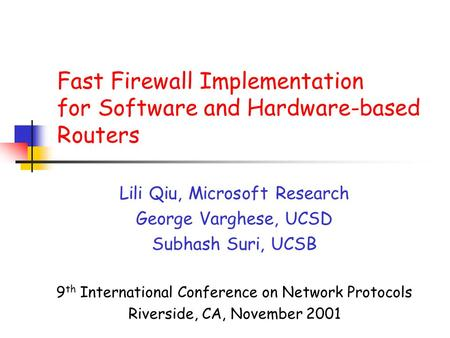 Fast Firewall Implementation for Software and Hardware-based Routers Lili Qiu, Microsoft Research George Varghese, UCSD Subhash Suri, UCSB 9 th International.