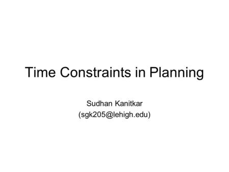 Time Constraints in Planning Sudhan Kanitkar