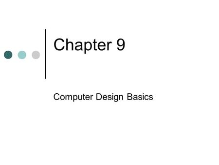 Chapter 9 Computer Design Basics. 9-2 Datapaths Reminding A digital system (or a simple computer) contains datapath unit and control unit. Datapath: A.