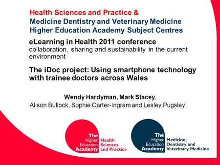 Health Sciences and Practice & Medicine Dentistry and Veterinary Medicine Higher Education Academy Subject Centres Wendy Hardyman, Mark Stacey, Alison.