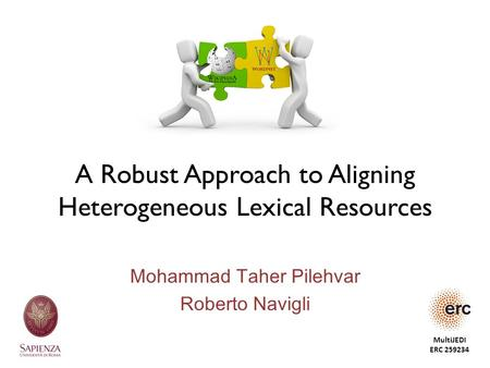 A Robust Approach to Aligning Heterogeneous Lexical Resources Mohammad Taher Pilehvar Roberto Navigli MultiJEDI ERC 259234.