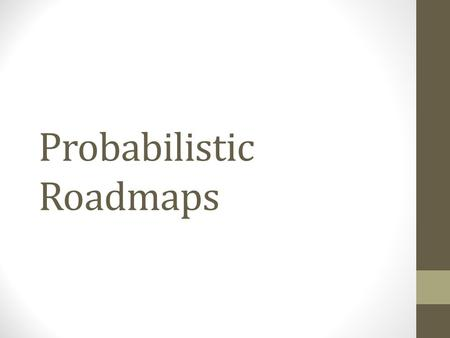 Probabilistic Roadmaps. The complexity of the robot's free space is overwhelming.