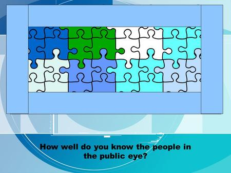 How well do you know the people in the public eye?