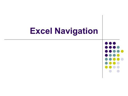 Excel Navigation. Instructions Use this PowerPoint presentation as you answer the Excel Navigation worksheet questions. Have Excel open also and use ALT.