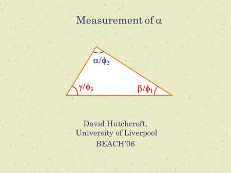 Measurement of  David Hutchcroft, University of Liverpool BEACH'06      