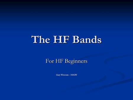 For HF Beginners Gary Wescom – N0GW