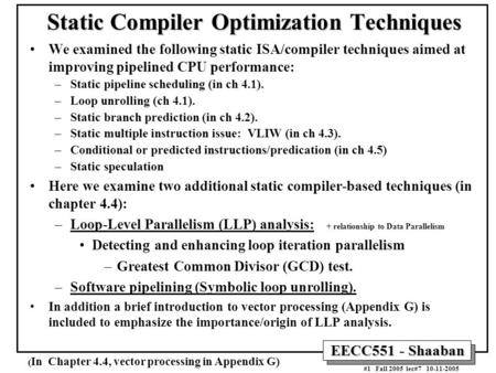 EECC551 - Shaaban #1 Fall 2005 lec#7 10-11-2005 Static Compiler Optimization Techniques We examined the following static ISA/compiler techniques aimed.