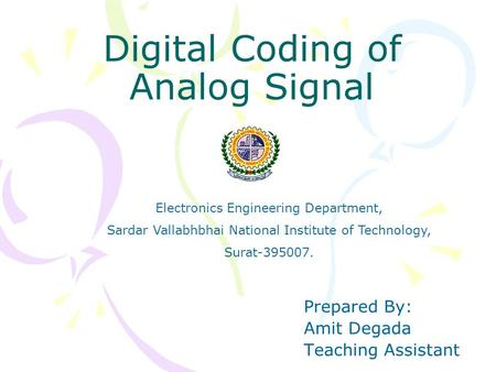 Digital Coding of Analog Signal Prepared By: Amit Degada Teaching Assistant Electronics Engineering Department, Sardar Vallabhbhai National Institute of.