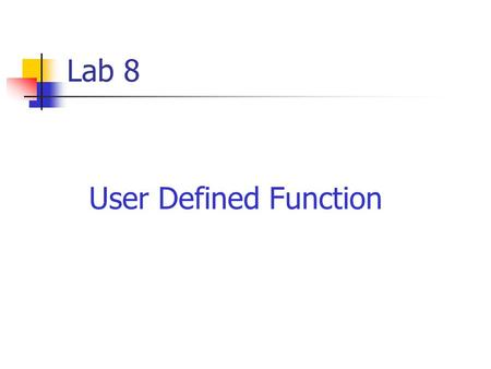 Lab 8 User Defined Function.