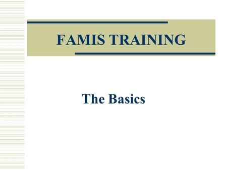 FAMIS TRAINING The Basics. Basic FAMIS Training (Logging on & off, & basic screens.)  Before beginning this training you must request your user id and.