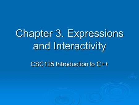 Chapter 3. Expressions and Interactivity CSC125 Introduction to C++