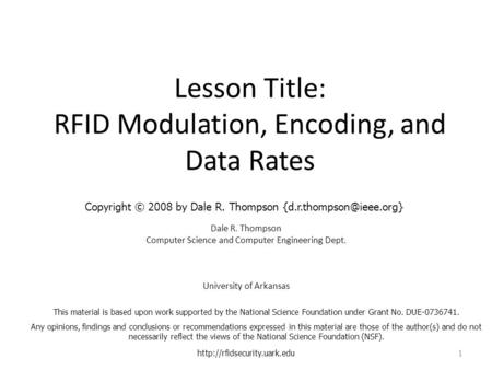 Lesson Title: RFID Modulation, Encoding, and Data Rates Dale R. Thompson Computer Science and Computer Engineering Dept. University of Arkansas