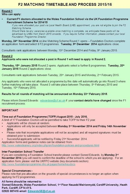 F2 MATCHING TIMETABLE AND PROCESS 2015/16 Round 1 Who can apply: Current F1 doctors allocated to the Wales Foundation School via the UK Foundation Programme.