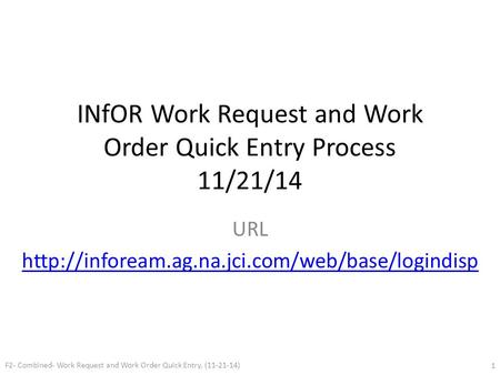 INfOR Work Request and Work Order Quick Entry Process 11/21/14 URL  F2- Combined- Work Request and Work.