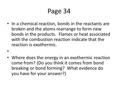 Page 34 In a chemical reaction, bonds in the reactants are broken and the atoms rearrange to form new bonds in the products. Flames or heat associated.