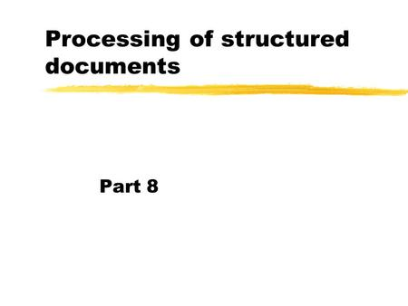 Processing of structured documents Part 8. 2 Resource Description Framework (RDF) zWeb was originally built for human consumption yalthough everything.