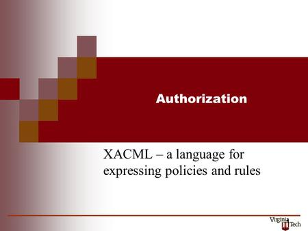 1 Authorization XACML – a language for expressing policies and rules.