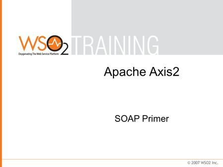 Apache Axis2 SOAP Primer. Agenda What is SOAP? Characteristics SOAP message structure Header blocks Fault notification Exercises.