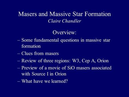 Masers and Massive Star Formation Claire Chandler Overview: –Some fundamental questions in massive star formation –Clues from masers –Review of three regions: