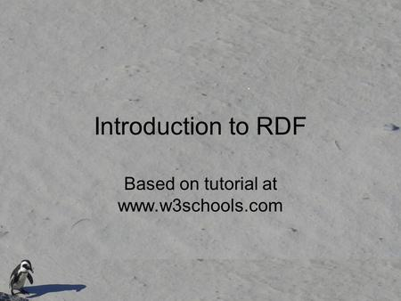 Introduction to RDF Based on tutorial at www.w3schools.com.