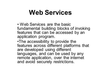 Web Services Web Services are the basic fundamental building blocks of invoking features that can be accessed by an application program. The accessibility.