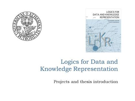 Logics for Data and Knowledge Representation Projects and thesis introduction.