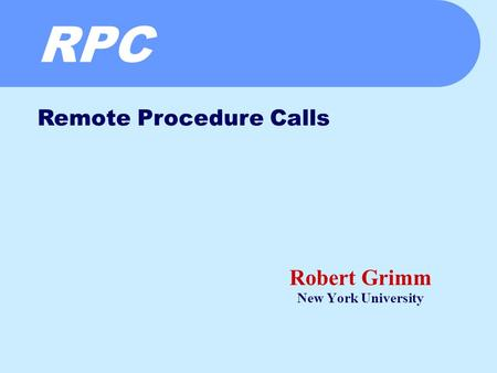 RPC Robert Grimm New York University Remote Procedure Calls.