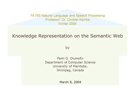 74.793 Natural Language and Speech Processing Professor: Dr. Christel Kemke Winter 2004 Knowledge Representation on the Semantic Web by Femi G. Olumofin.