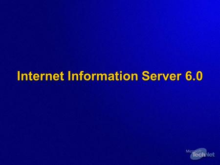 Internet Information Server 6.0. IIS 6.0 Enhancements  Fundamental changes, aimed at: Reliability & Availability Reliability & Availability Performance.