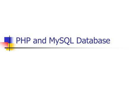 PHP and MySQL Database. Connecting to MySQL Note: you need to make sure that you have MySQL software properly installed on your computer before you attempt.