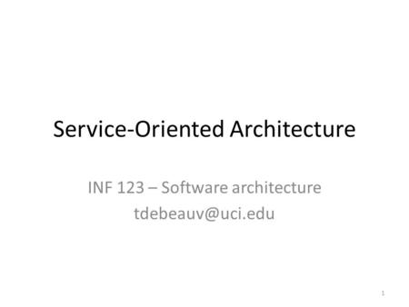 Service-Oriented Architecture INF 123 – Software architecture 1.